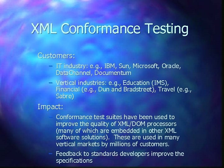 XML Conformance Testing Customers: – IT industry: e. g. , IBM, Sun, Microsoft, Oracle,