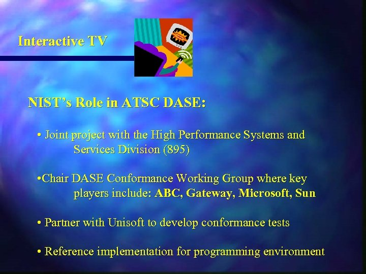 Interactive TV NIST's Role in ATSC DASE: • Joint project with the High Performance