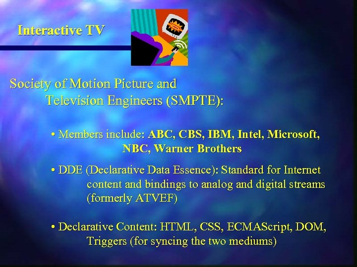Interactive TV Society of Motion Picture and Television Engineers (SMPTE): • Members include: ABC,
