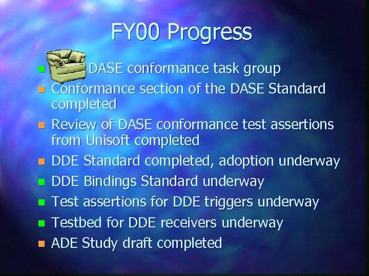 FY 00 Progress n n n n Chair DASE conformance task group Conformance section