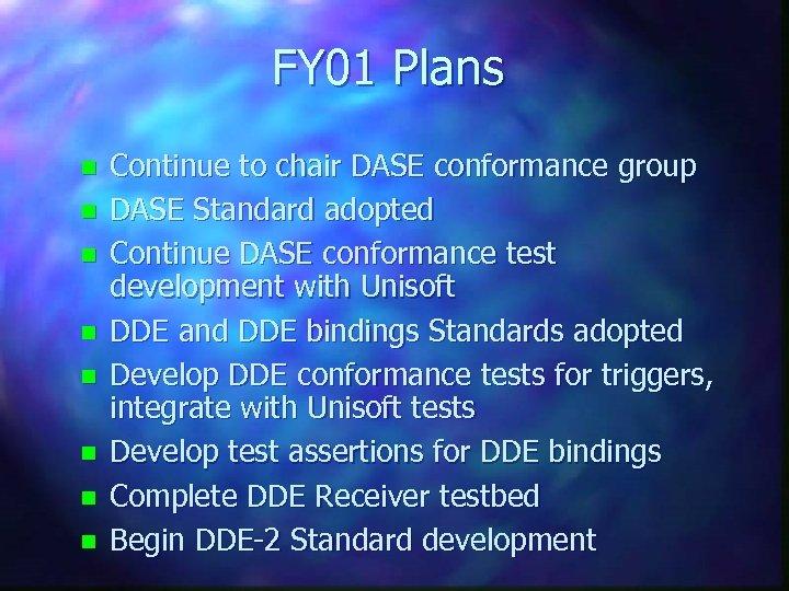 FY 01 Plans n n n n Continue to chair DASE conformance group DASE