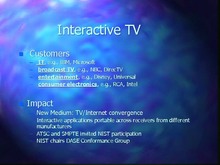 Interactive TV n Customers – – n IT, e. g. , IBM, Microsoft broadcast