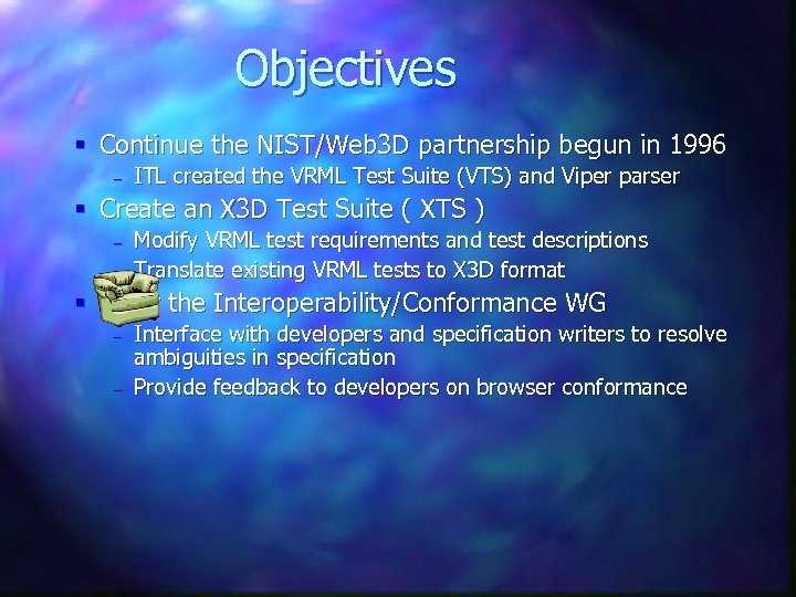 Objectives § Continue the NIST/Web 3 D partnership begun in 1996 – ITL created