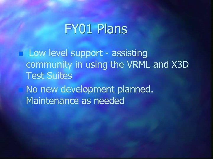 FY 01 Plans Low level support - assisting community in using the VRML and