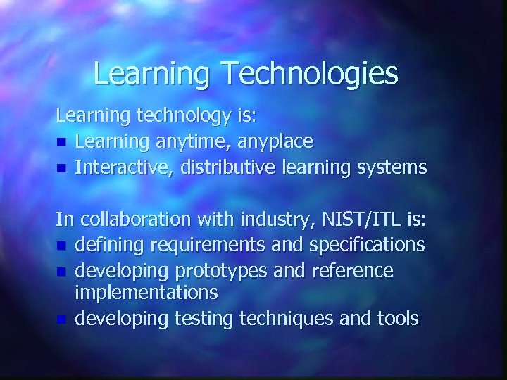 Learning Technologies Learning technology is: n Learning anytime, anyplace n Interactive, distributive learning systems