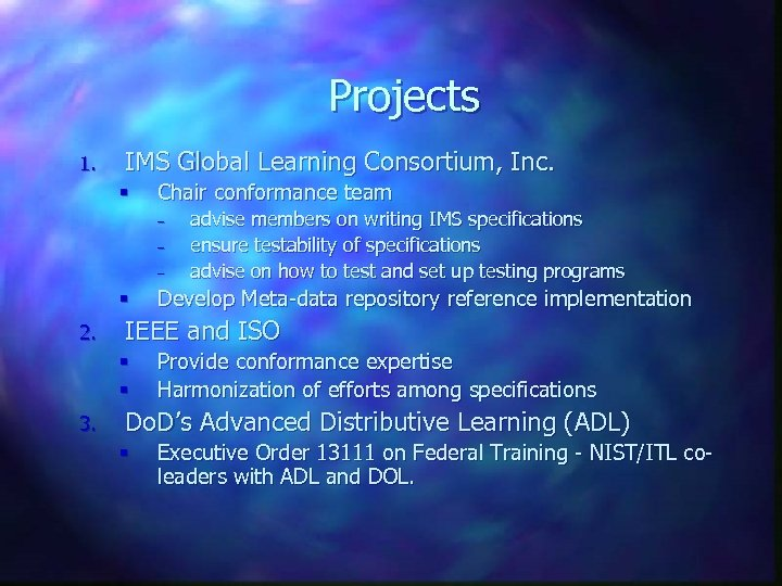Projects 1. IMS Global Learning Consortium, Inc. § Chair conformance team – – –