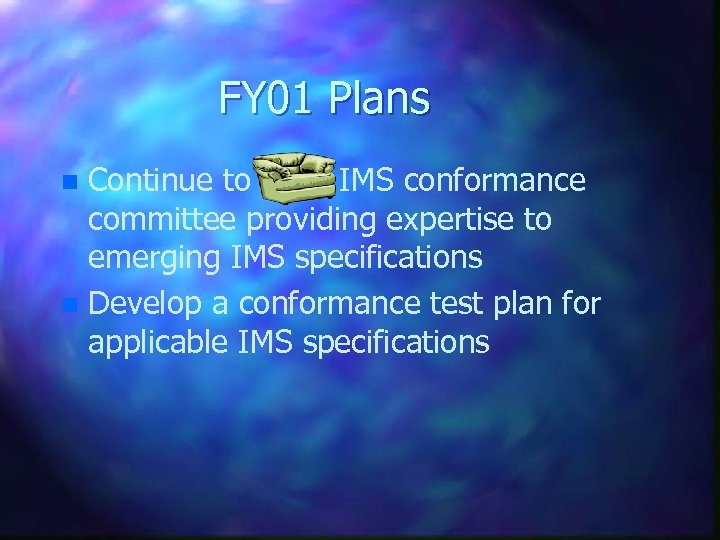 FY 01 Plans Continue to chair IMS conformance committee providing expertise to emerging IMS