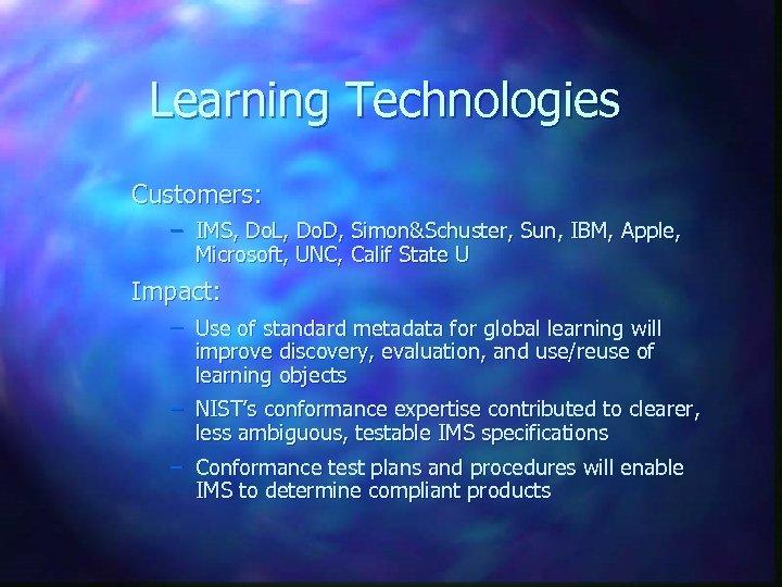 Learning Technologies Customers: – IMS, Do. L, Do. D, Simon&Schuster, Sun, IBM, Apple, Microsoft,
