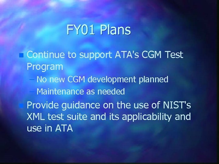 FY 01 Plans n Continue to support ATA's CGM Test Program – No new