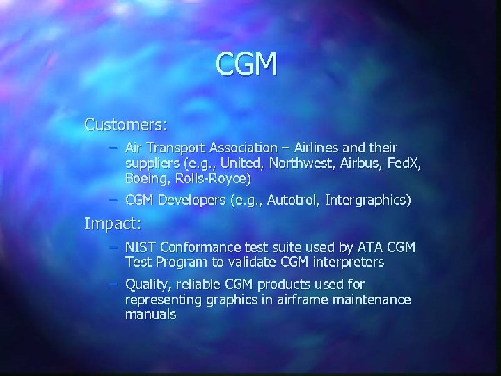 CGM Customers: – Air Transport Association – Airlines and their suppliers (e. g. ,