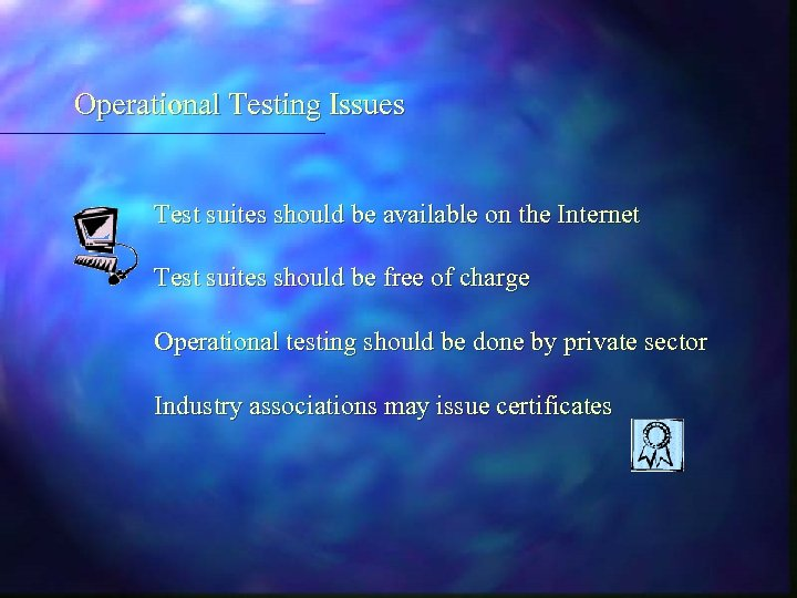 Operational Testing Issues Test suites should be available on the Internet Test suites should