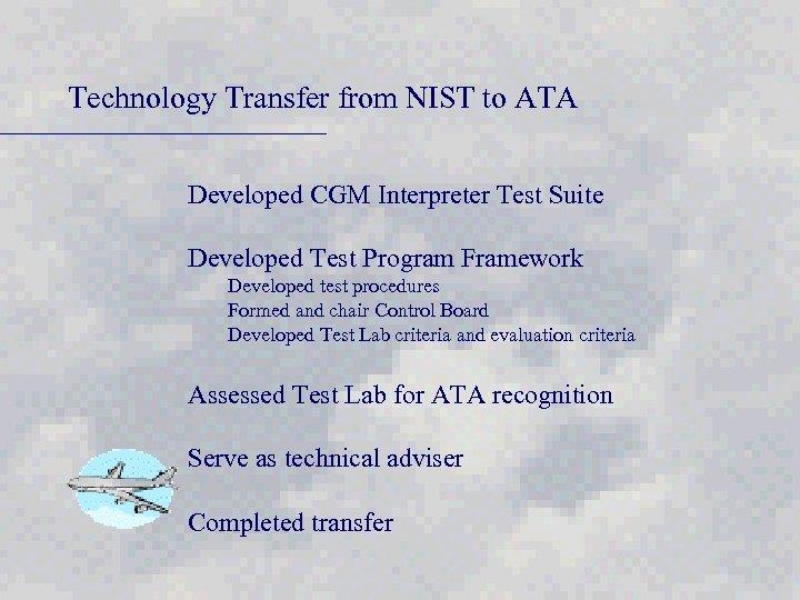 Technology Transfer from NIST to ATA Developed CGM Interpreter Test Suite Developed Test Program