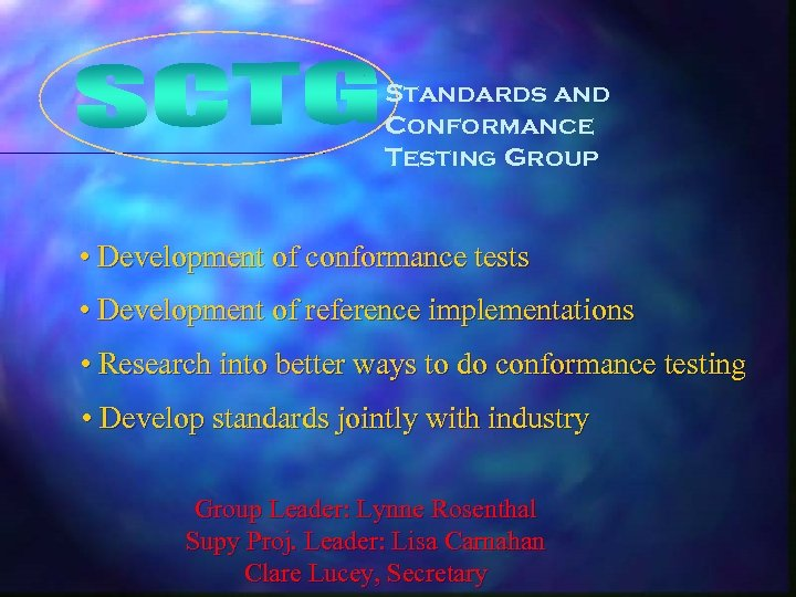 Standards and Conformance Testing Group • Development of conformance tests • Development of reference