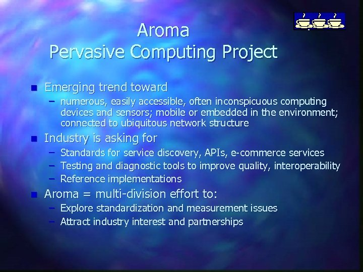 Aroma Pervasive Computing Project n Emerging trend toward – numerous, easily accessible, often inconspicuous