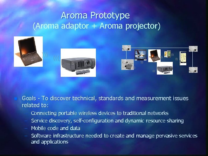 Aroma Prototype (Aroma adaptor + Aroma projector) n Goals - To discover technical, standards