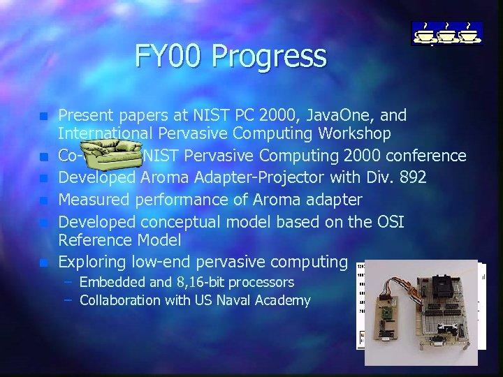 FY 00 Progress n n n Present papers at NIST PC 2000, Java. One,