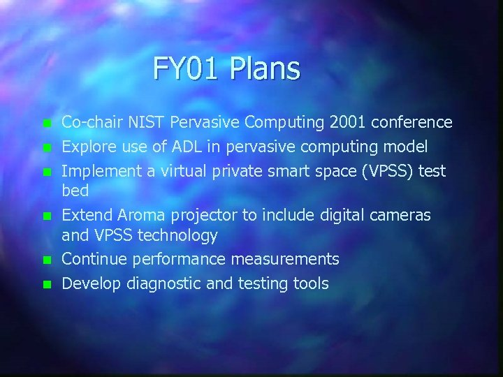 FY 01 Plans n n n Co-chair NIST Pervasive Computing 2001 conference Explore use
