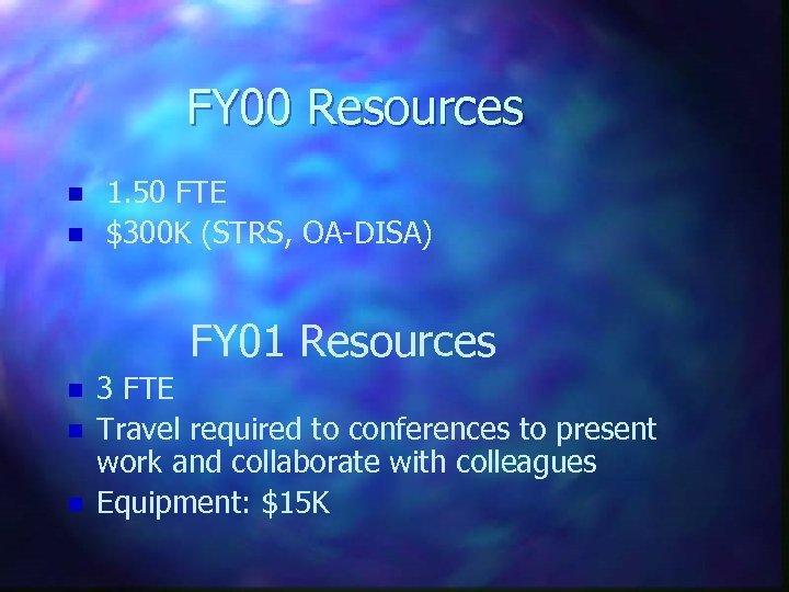 FY 00 Resources n n 1. 50 FTE $300 K (STRS, OA-DISA) FY 01
