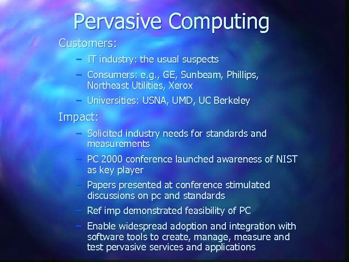 Pervasive Computing Customers: – IT industry: the usual suspects – Consumers: e. g. ,