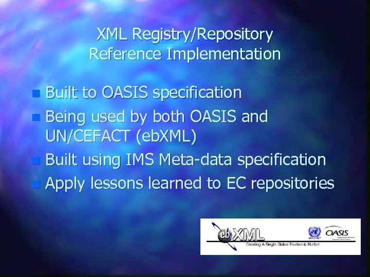 XML Registry/Repository Reference Implementation Built to OASIS specification n Being used by both OASIS