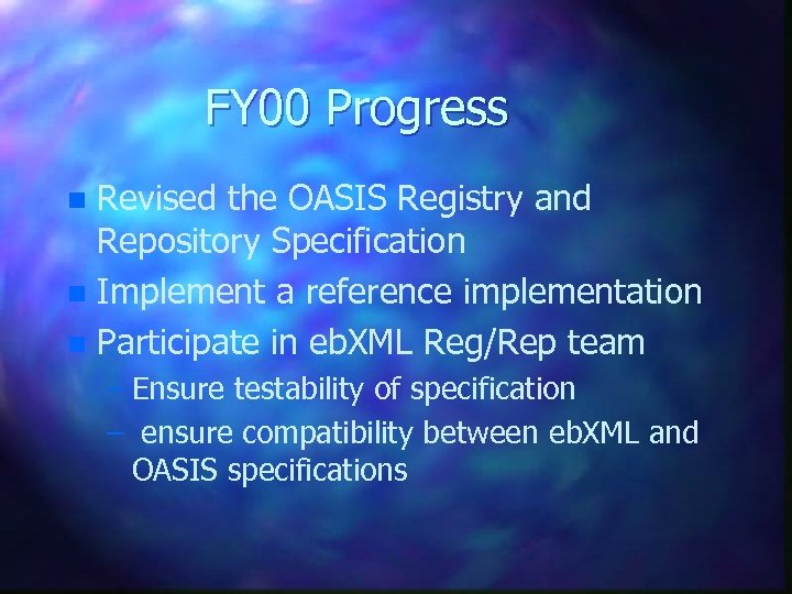 FY 00 Progress Revised the OASIS Registry and Repository Specification n Implement a reference