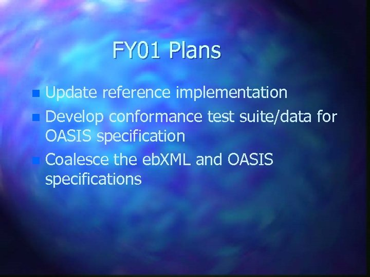 FY 01 Plans Update reference implementation n Develop conformance test suite/data for OASIS specification