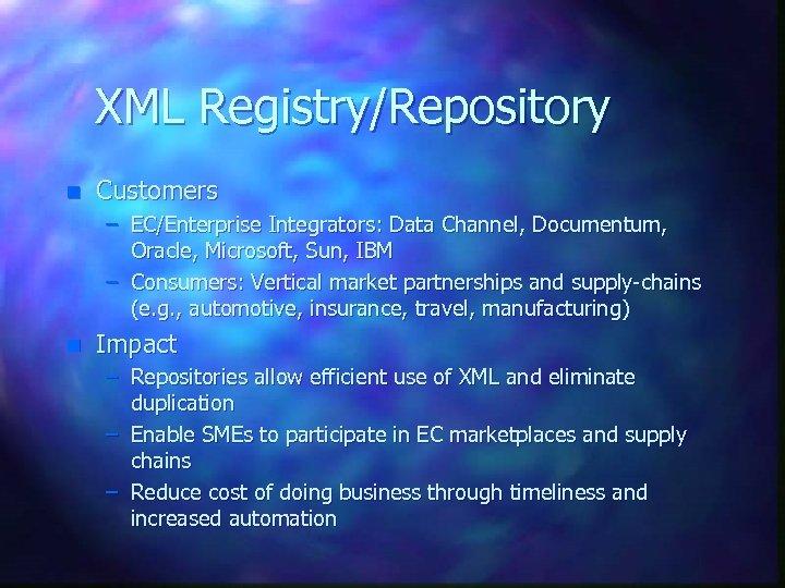 XML Registry/Repository n Customers – EC/Enterprise Integrators: Data Channel, Documentum, Oracle, Microsoft, Sun, IBM