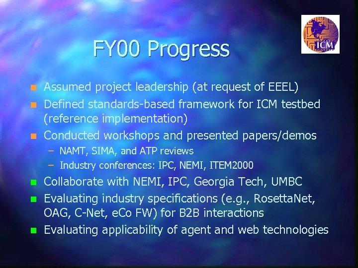 FY 00 Progress n n n Assumed project leadership (at request of EEEL) Defined