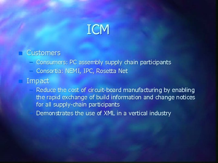 ICM n Customers – Consumers: PC assembly supply chain participants – Consortia: NEMI, IPC,