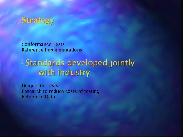 Strategy Conformance Tests Reference Implementations • Standards developed jointly with industry Diagnostic Tests Research
