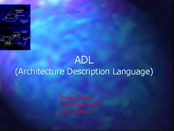 ADL (Architecture Description Language) Project Team: Chris Dabrowski John Tebbutt