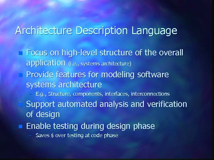 Architecture Description Language n n Focus on high-level structure of the overall application (i.