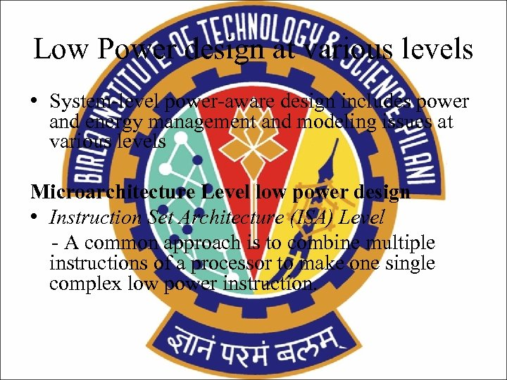 Low Power design at various levels • System-level power-aware design includes power and energy