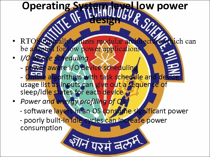Operating System level low power design • RTOS typically utilizes modular architecture which can