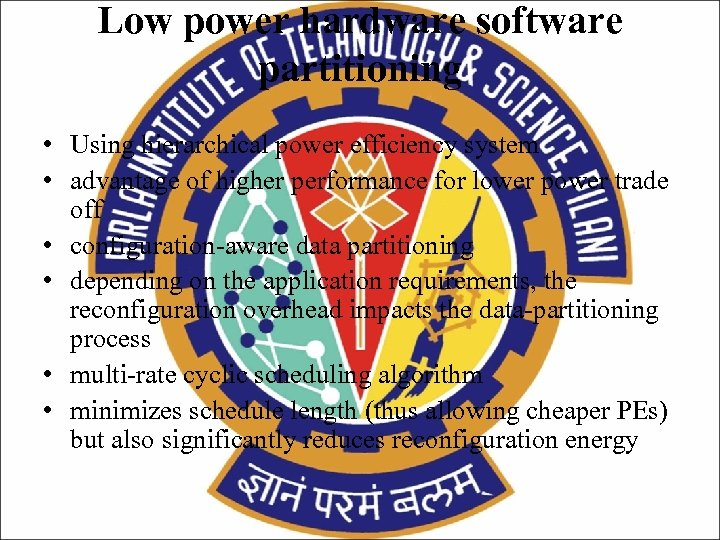 Low power hardware software partitioning • Using hierarchical power efficiency system • advantage of
