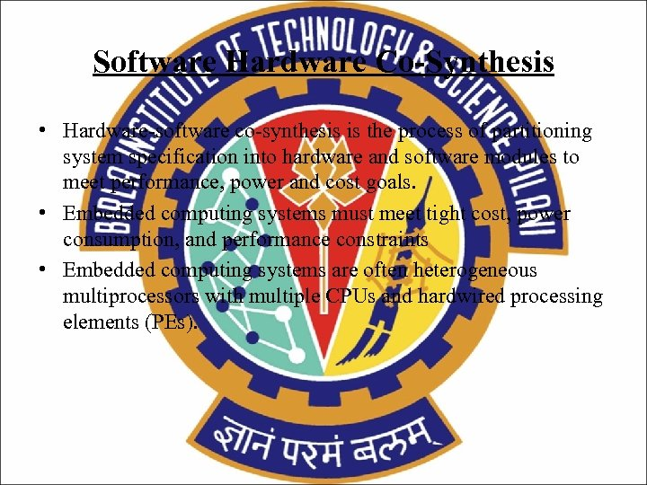 Software Hardware Co-Synthesis • Hardware-software co-synthesis is the process of partitioning system specification into