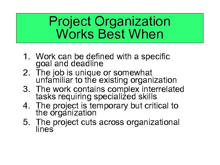 Project Organization Works Best When 1. Work can be defined with a specific goal