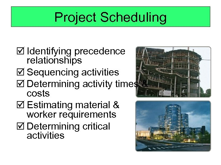 Project Scheduling þ Identifying precedence relationships þ Sequencing activities þ Determining activity times &