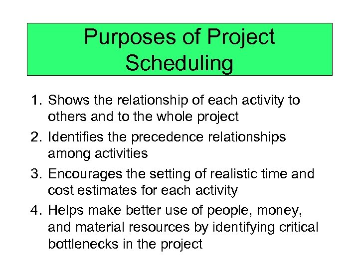 Purposes of Project Scheduling 1. Shows the relationship of each activity to others and