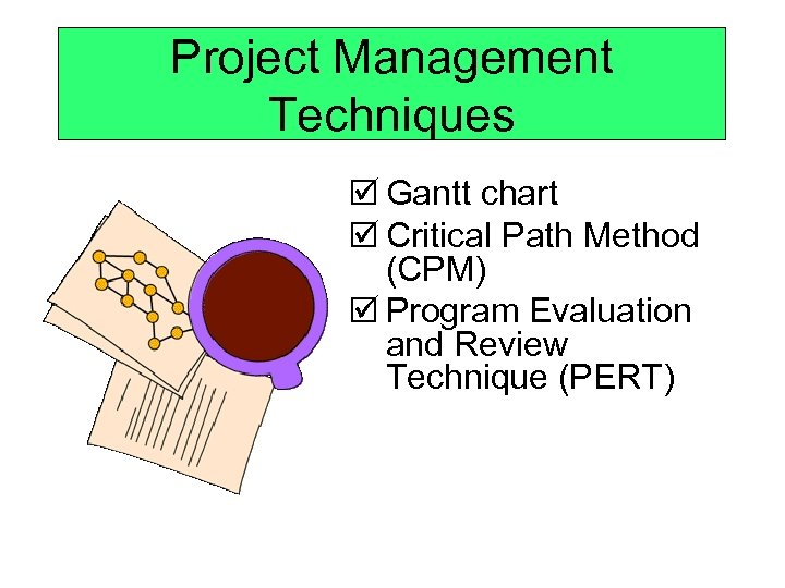 Project Management Techniques þ Gantt chart þ Critical Path Method (CPM) þ Program Evaluation