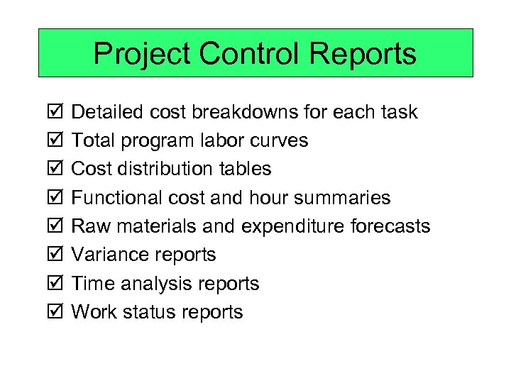 Project Control Reports þ þ þ þ Detailed cost breakdowns for each task Total