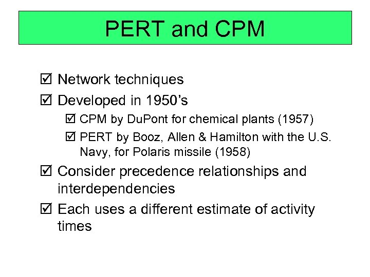PERT and CPM þ Network techniques þ Developed in 1950's þ CPM by Du.