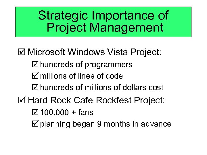 Strategic Importance of Project Management þ Microsoft Windows Vista Project: þ hundreds of programmers