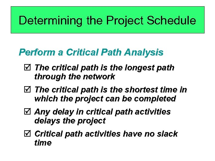 Determining the Project Schedule Perform a Critical Path Analysis þ The critical path is