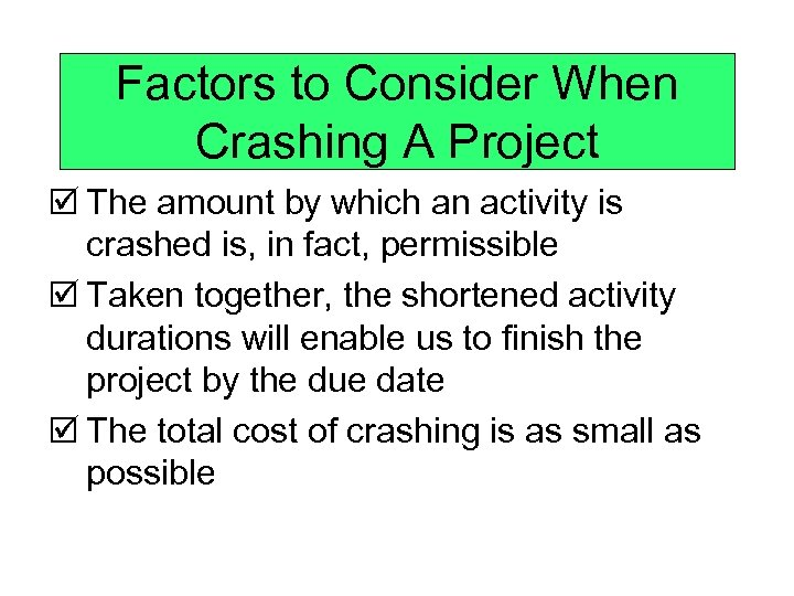 Factors to Consider When Crashing A Project þ The amount by which an activity