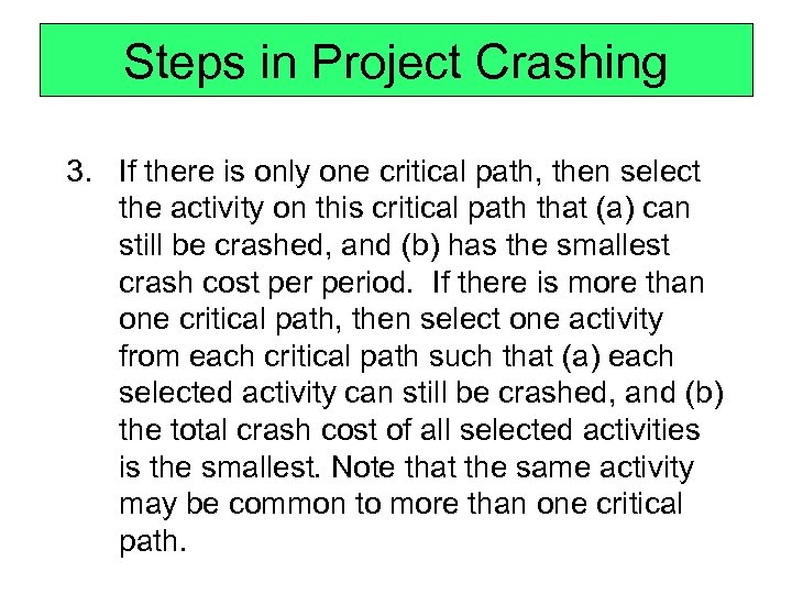 Steps in Project Crashing 3. If there is only one critical path, then select