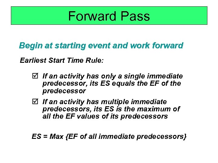 Forward Pass Begin at starting event and work forward Earliest Start Time Rule: þ