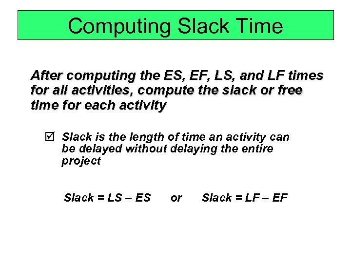 Computing Slack Time After computing the ES, EF, LS, and LF times for all
