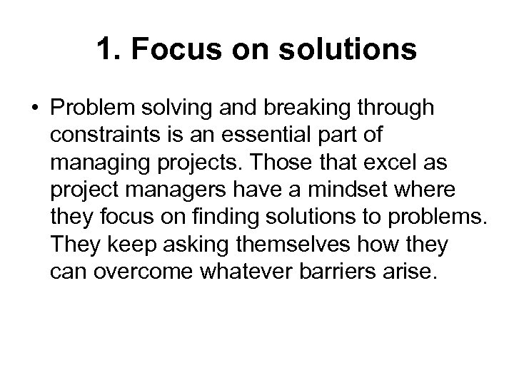 1. Focus on solutions • Problem solving and breaking through constraints is an essential