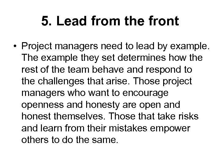 5. Lead from the front • Project managers need to lead by example. The